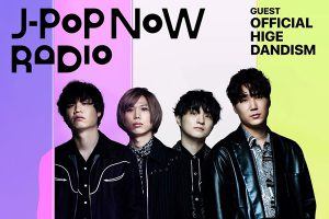 J-Pop Now Radio with Kentaro Ochiai ゲスト:Official髭男dism