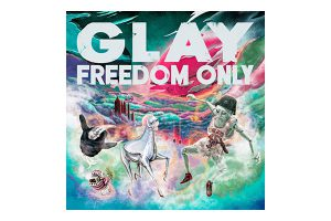 GLAY「FREEDOM ONLY」
